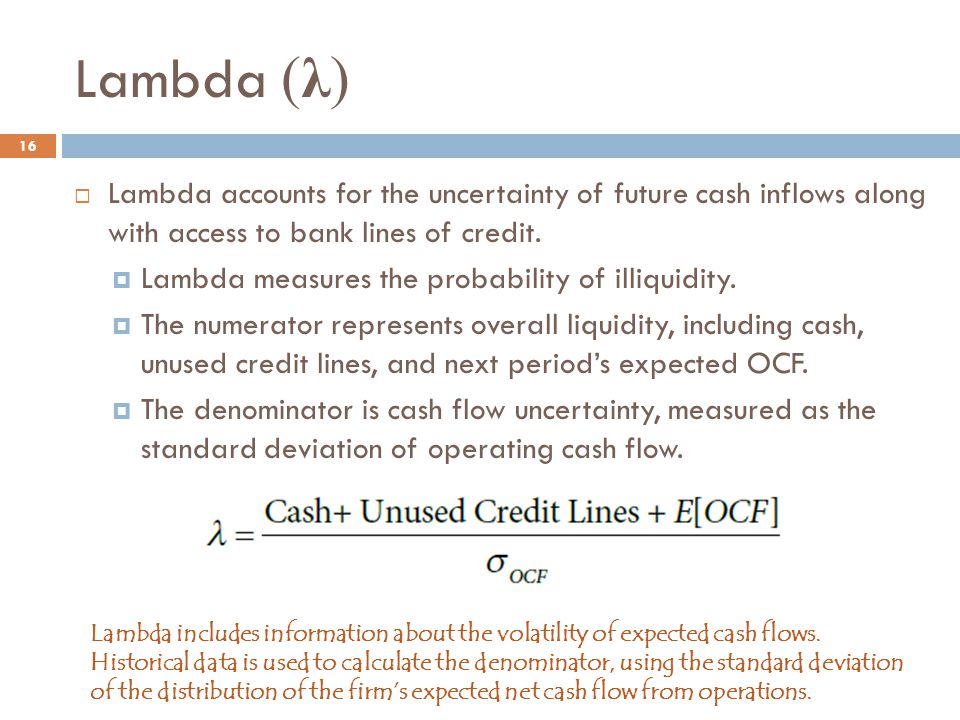Lambda (λ) Lambda accounts for the uncertainty of future cash inflows along with access to bank lines of credit.