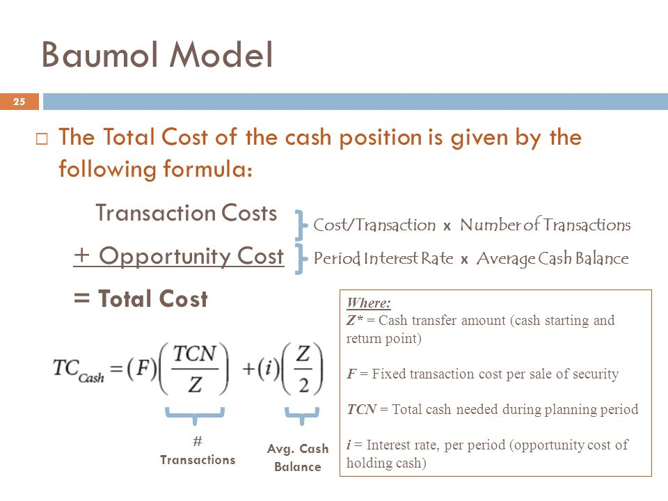 Baumol Model The Total Cost of the cash position is given by the following formula: Transaction Costs.