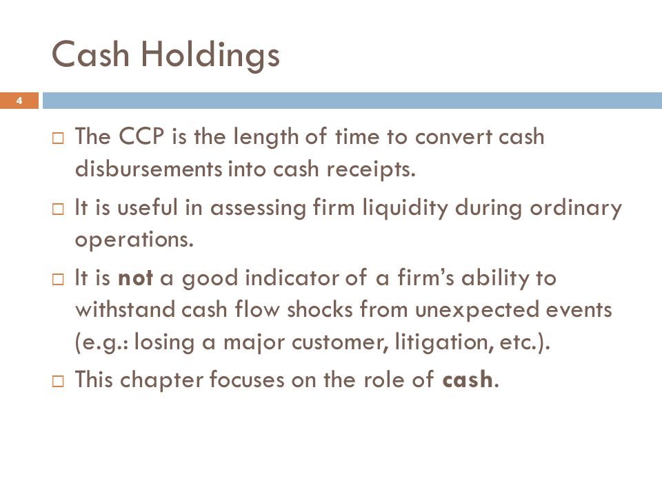 Cash Holdings The CCP is the length of time to convert cash disbursements into cash receipts.