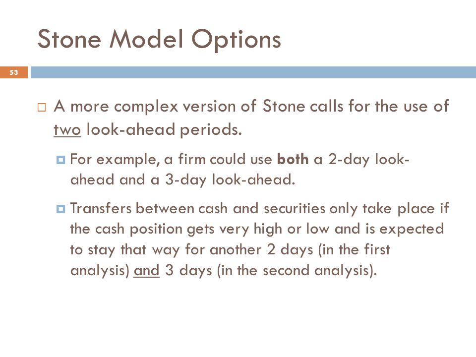 Stone Model Options A more complex version of Stone calls for the use of two look-ahead periods.