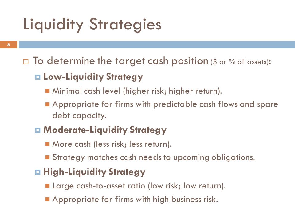 Liquidity Strategies To determine the target cash position ($ or % of assets): Low-Liquidity Strategy.