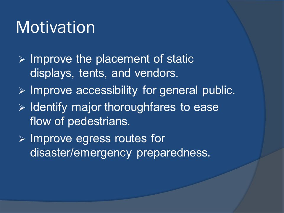 Motivation Improve the placement of static displays, tents, and vendors. Improve accessibility for general public.
