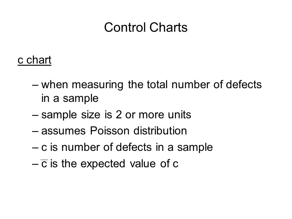 Control Charts c chart. when measuring the total number of defects in a sample. sample size is 2 or more units.