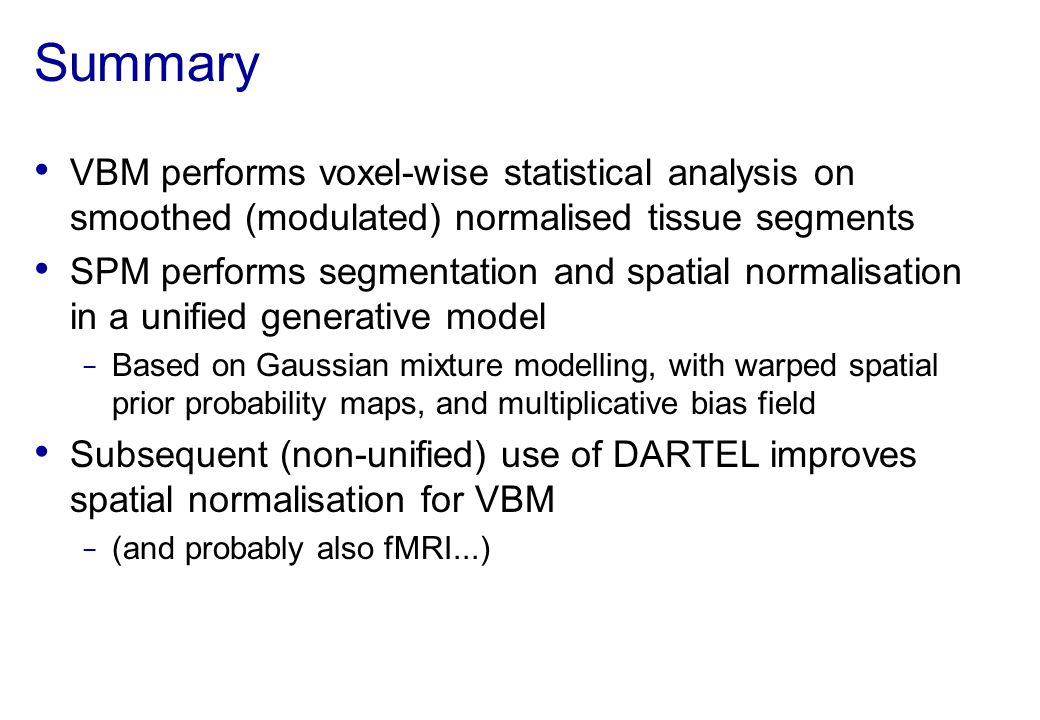 Summary VBM performs voxel-wise statistical analysis on smoothed (modulated) normalised tissue segments.