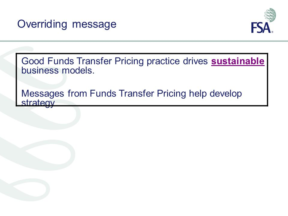 Overriding message Good Funds Transfer Pricing practice drives sustainable business models.