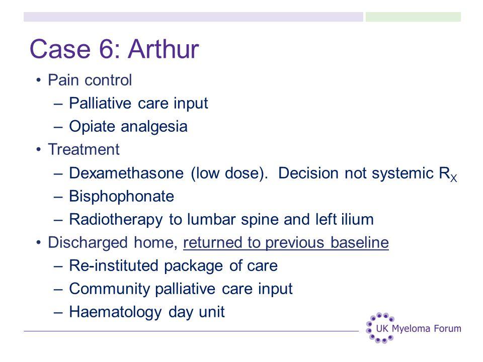 Case 6: Arthur Pain control Palliative care input Opiate analgesia