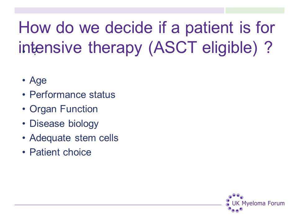 How do we decide if a patient is for intensive therapy (ASCT eligible)