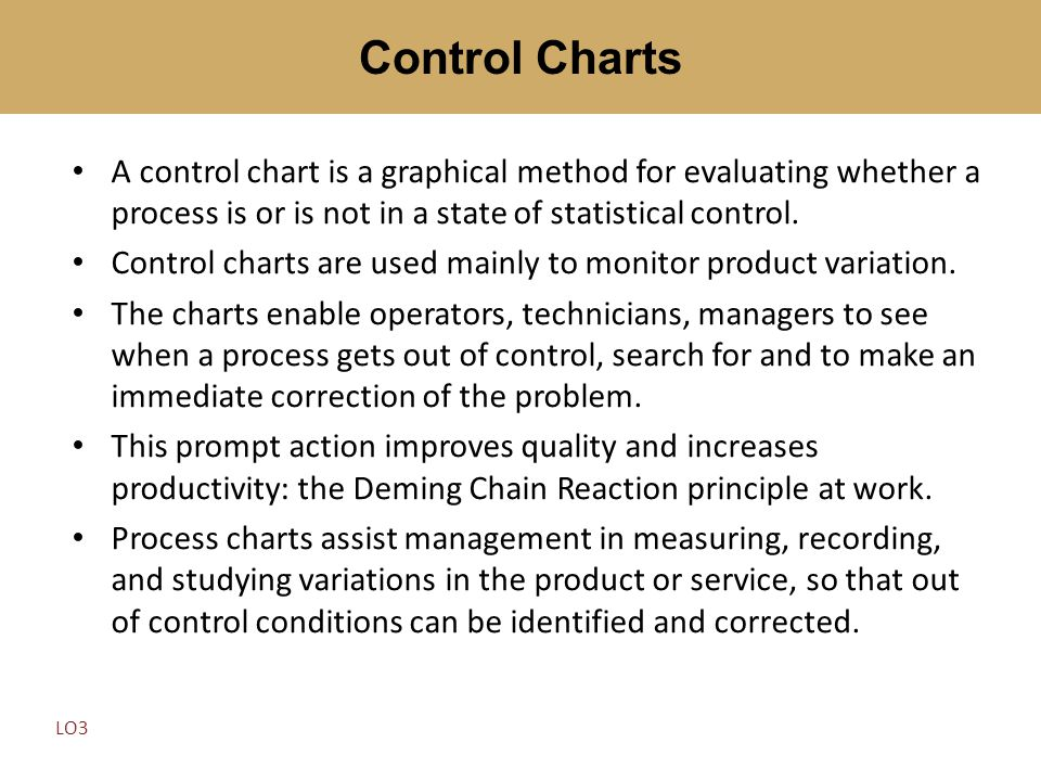 Control Charts A control chart is a graphical method for evaluating whether a process is or is not in a state of statistical control.