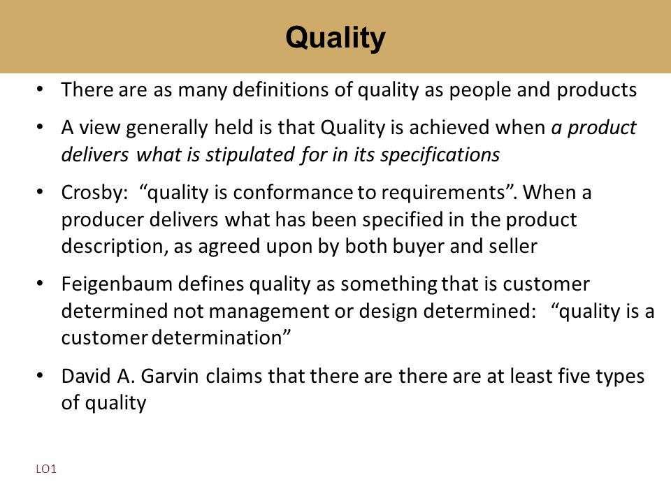 Quality There are as many definitions of quality as people and products.
