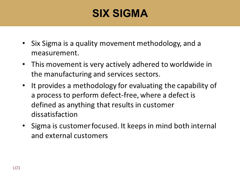 SIX SIGMA Six Sigma is a quality movement methodology, and a measurement.