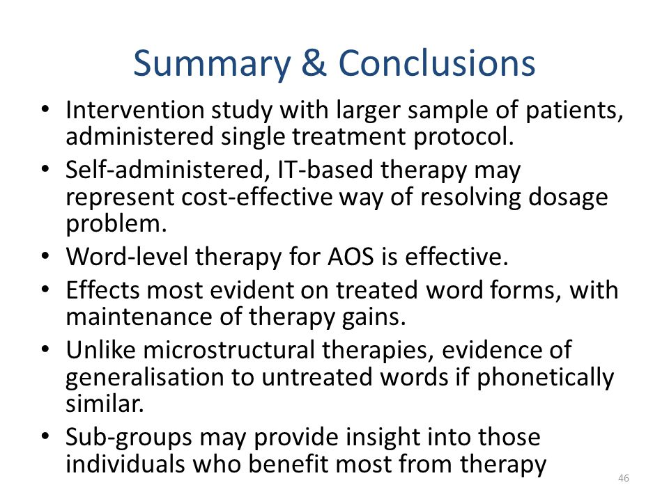 Summary & Conclusions Intervention study with larger sample of patients, administered single treatment protocol.