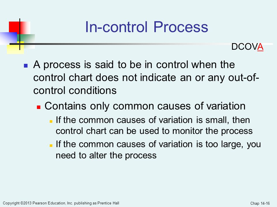 In-control Process DCOVA. A process is said to be in control when the control chart does not indicate an or any out-of-control conditions.