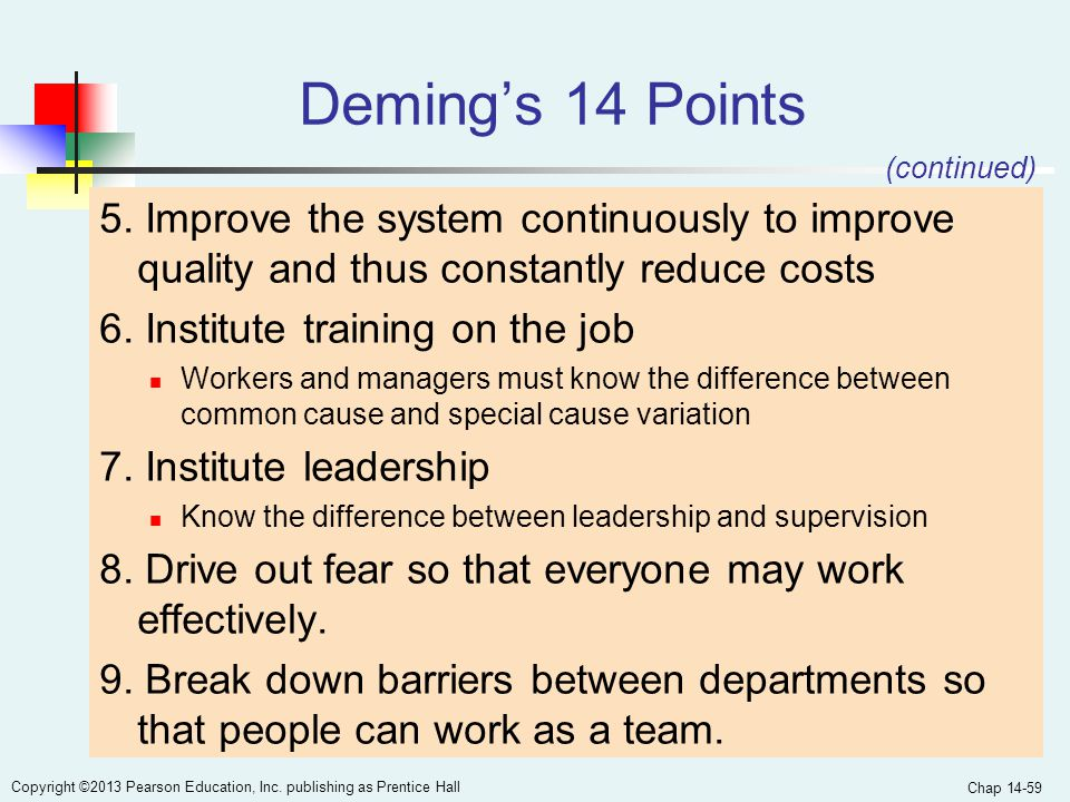 Deming's 14 Points (continued) 5. Improve the system continuously to improve quality and thus constantly reduce costs.