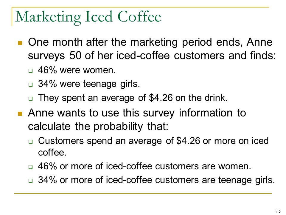 Marketing Iced Coffee One month after the marketing period ends, Anne surveys 50 of her iced-coffee customers and finds: