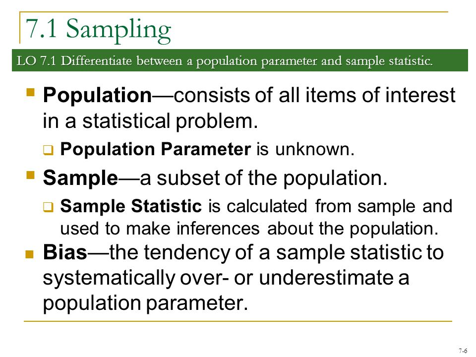 7.1 Sampling LO 7.1 Differentiate between a population parameter and sample statistic.