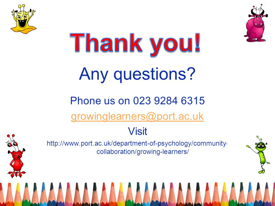 Thank you! Any questions Phone us on 023 9284 6315