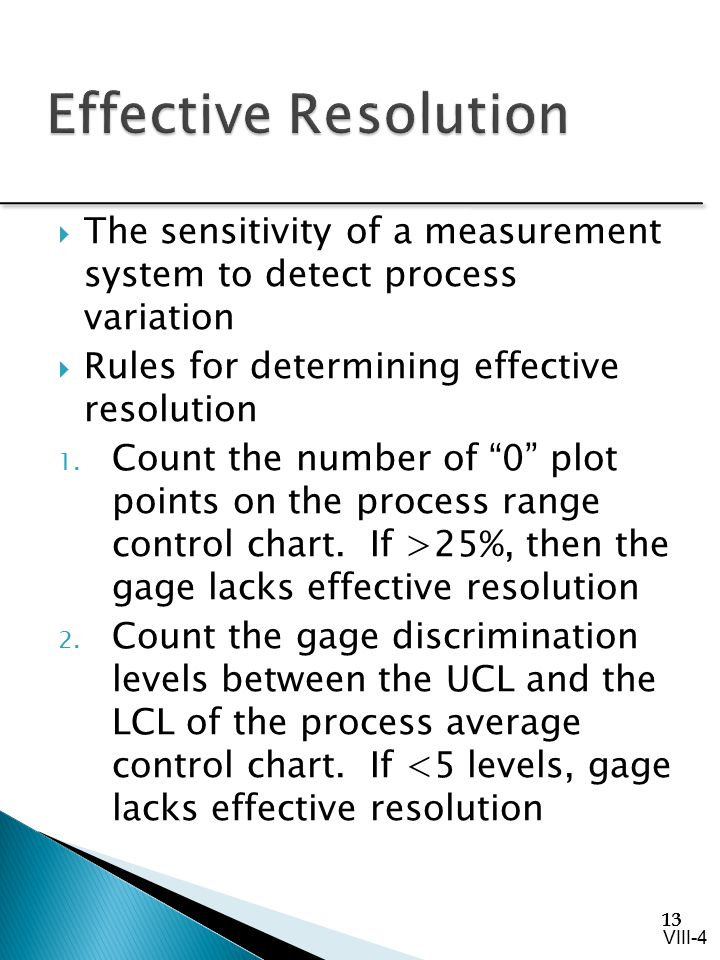 Effective Resolution The sensitivity of a measurement system to detect process variation. Rules for determining effective resolution.