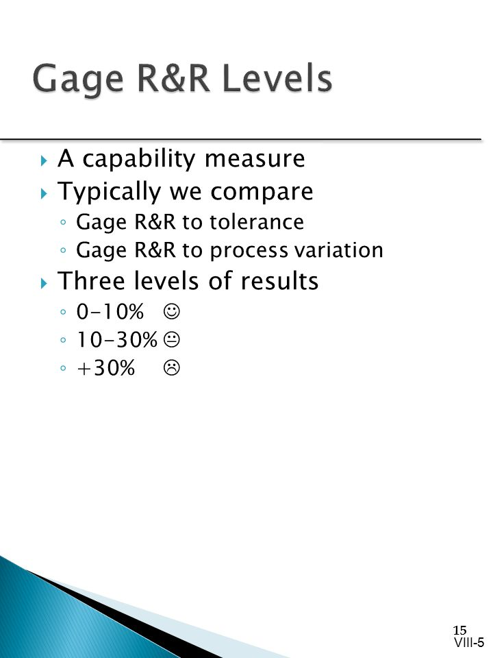 Gage R&R Levels A capability measure Typically we compare
