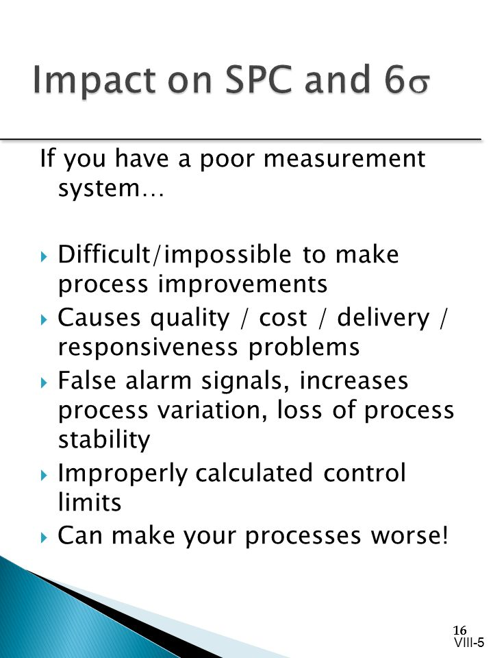 Impact on SPC and 6s If you have a poor measurement system…