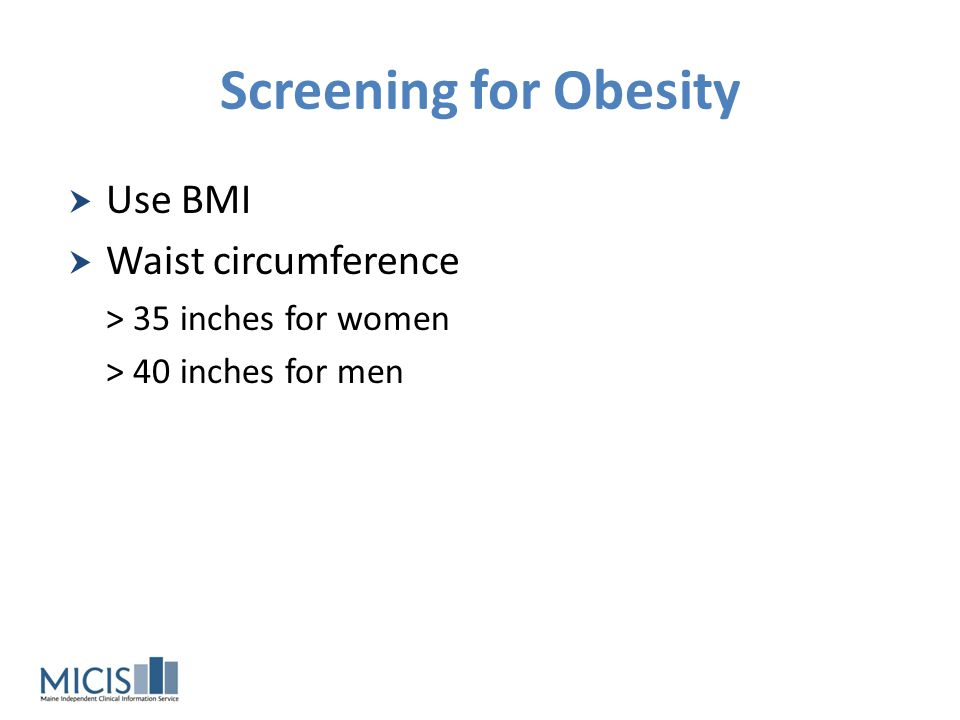 Screening for Obesity Use BMI Waist circumference