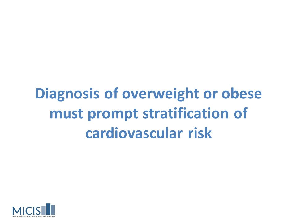 Diagnosis of overweight or obese must prompt stratification of cardiovascular risk