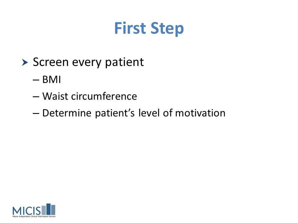 First Step Screen every patient BMI Waist circumference