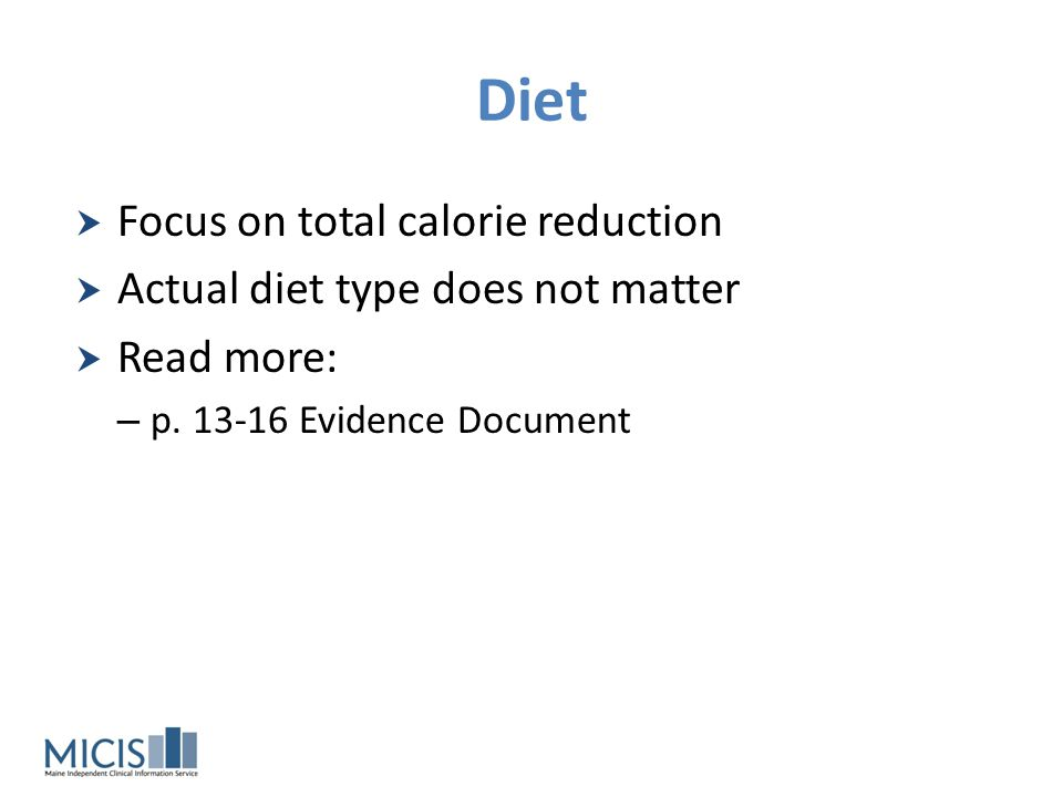 Diet Focus on total calorie reduction Actual diet type does not matter