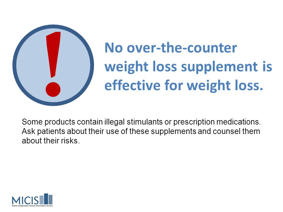 ! No over-the-counter weight loss supplement is effective for weight loss.