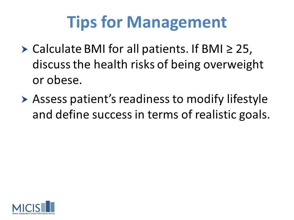 Tips for Management Calculate BMI for all patients. If BMI ≥ 25, discuss the health risks of being overweight or obese.