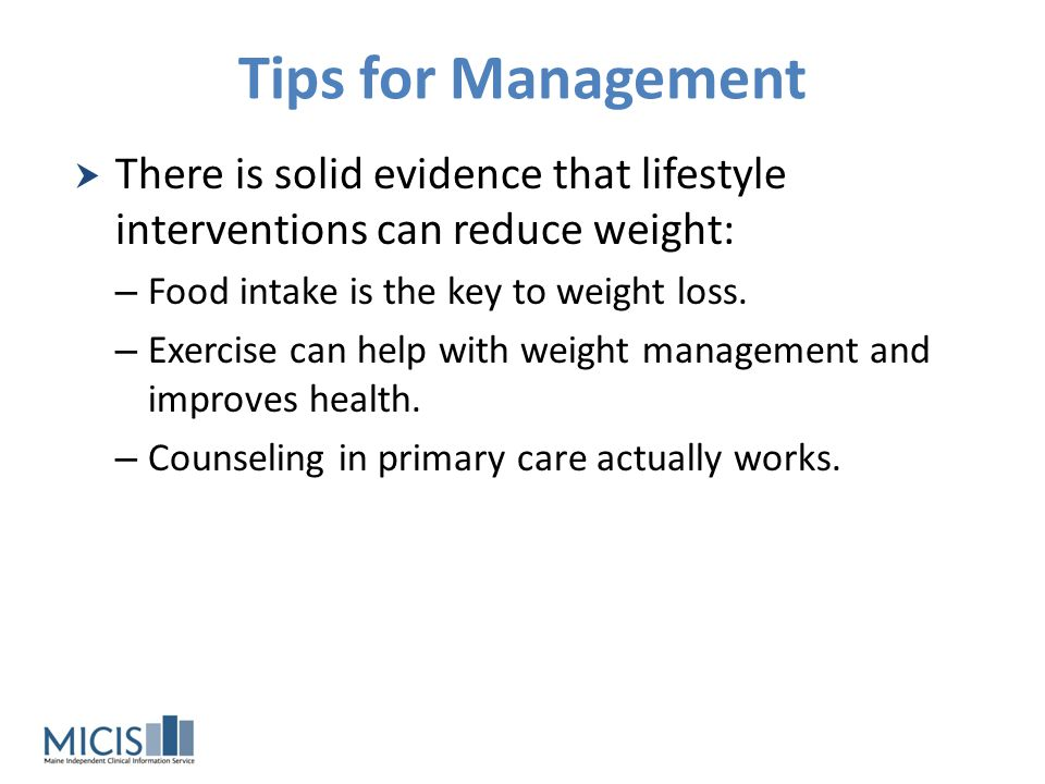 Tips for Management There is solid evidence that lifestyle interventions can reduce weight: Food intake is the key to weight loss.
