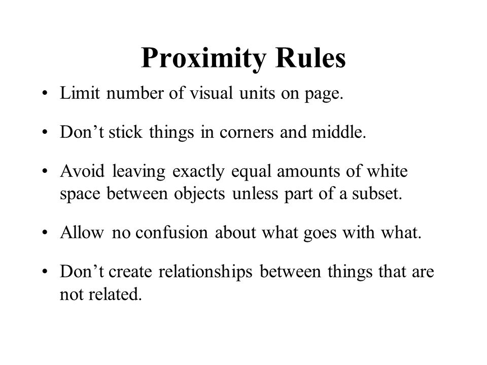 Proximity Rules Limit number of visual units on page.