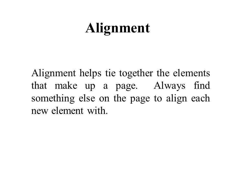 Alignment Alignment helps tie together the elements that make up a page.