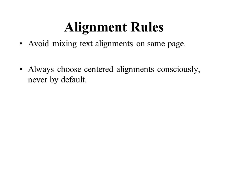 Alignment Rules Avoid mixing text alignments on same page.