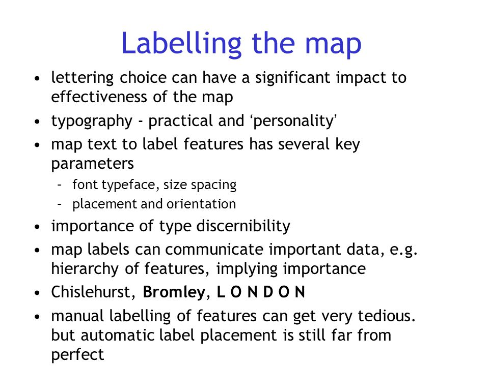Labelling the map lettering choice can have a significant impact to effectiveness of the map. typography - practical and 'personality'