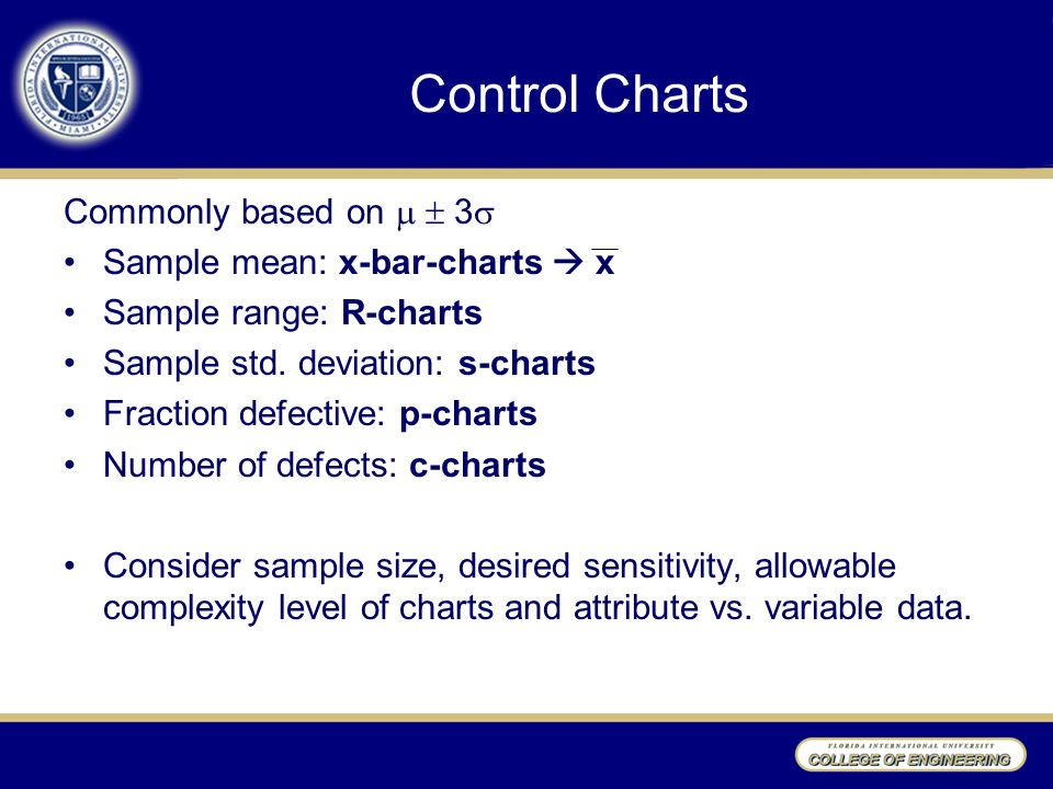 Control Charts Commonly based on   3 Sample mean: x-bar-charts  x