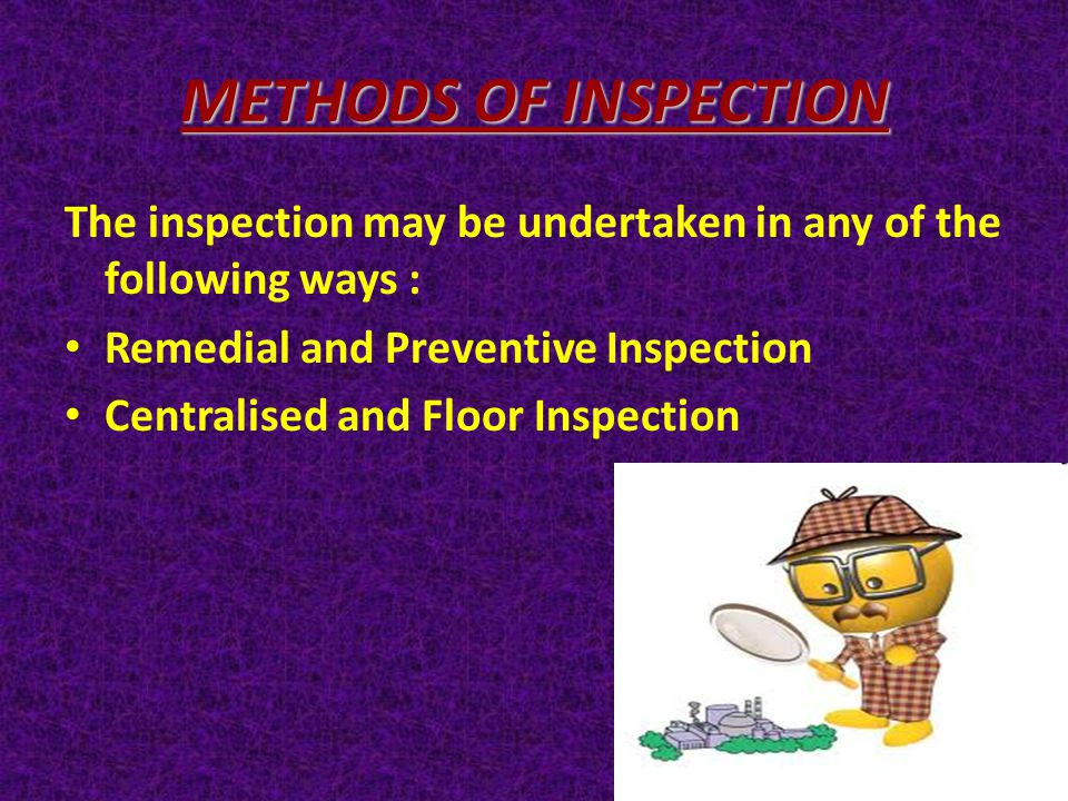 METHODS OF INSPECTION The inspection may be undertaken in any of the following ways : Remedial and Preventive Inspection.