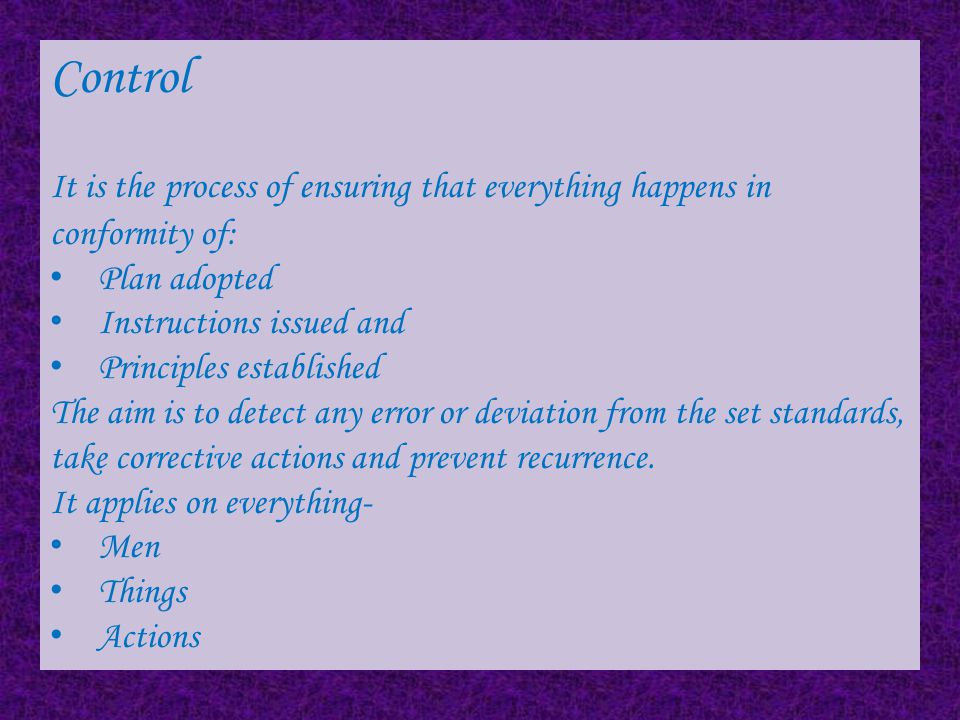 Control It is the process of ensuring that everything happens in conformity of: Plan adopted. Instructions issued and.