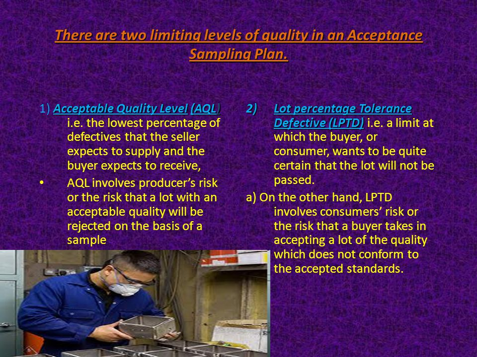 There are two limiting levels of quality in an Acceptance Sampling Plan.