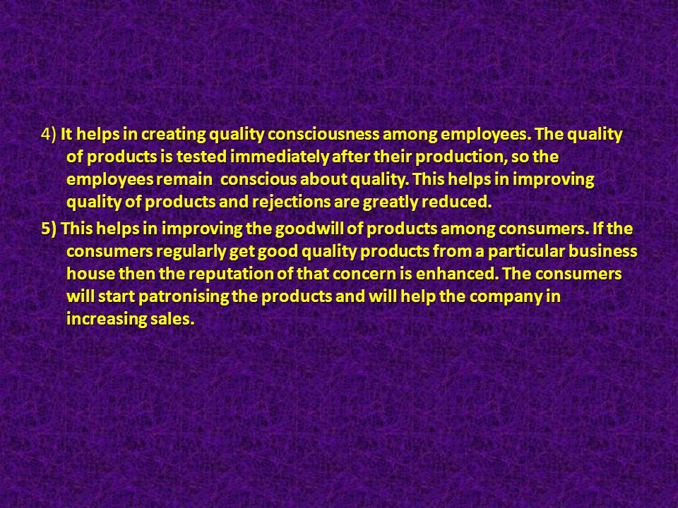 4) It helps in creating quality consciousness among employees