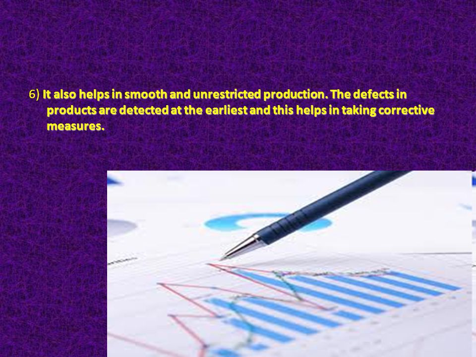 6) It also helps in smooth and unrestricted production