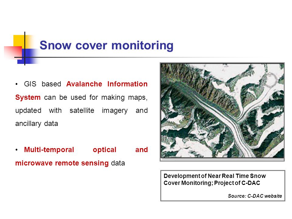 Snow cover monitoring GIS based Avalanche Information System can be used for making maps, updated with satellite imagery and ancillary data.
