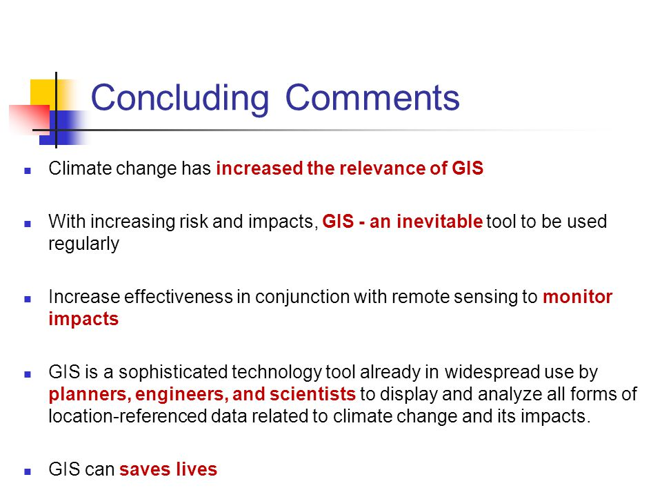 Concluding Comments Climate change has increased the relevance of GIS