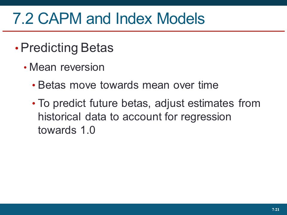 7.2 CAPM and Index Models Predicting Betas Mean reversion