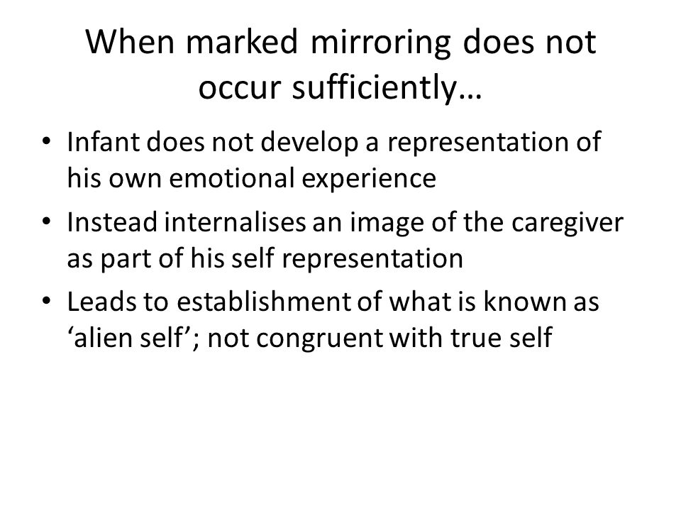 When marked mirroring does not occur sufficiently…