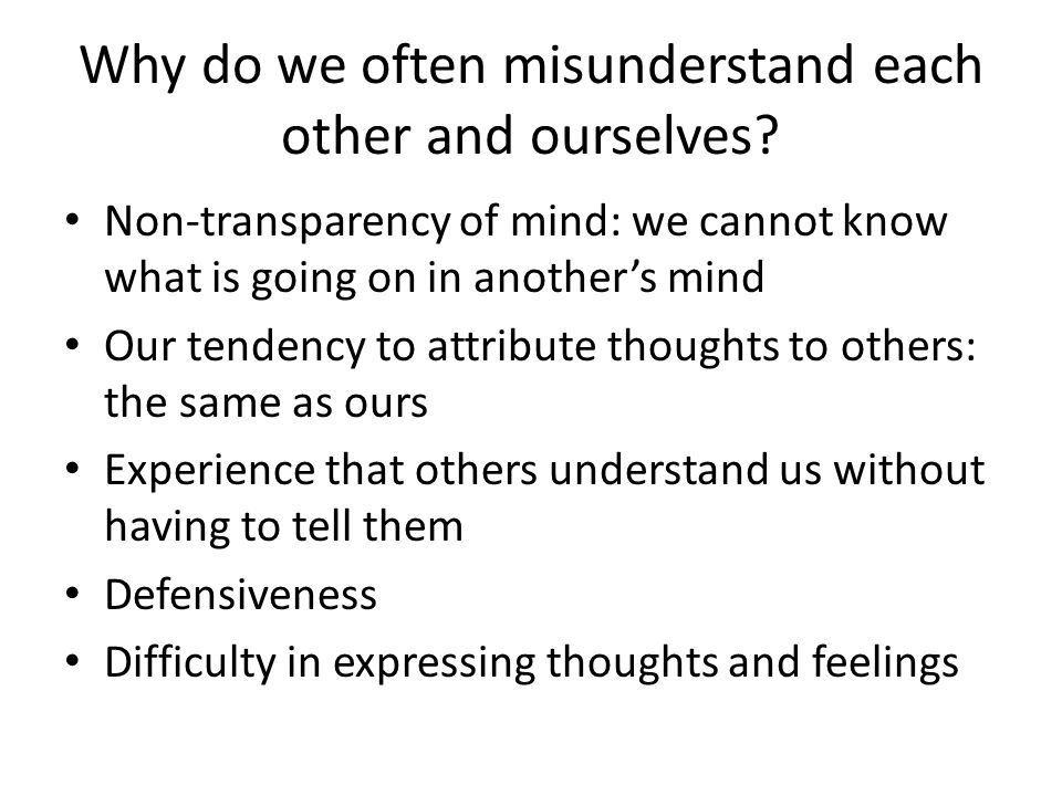 Why do we often misunderstand each other and ourselves