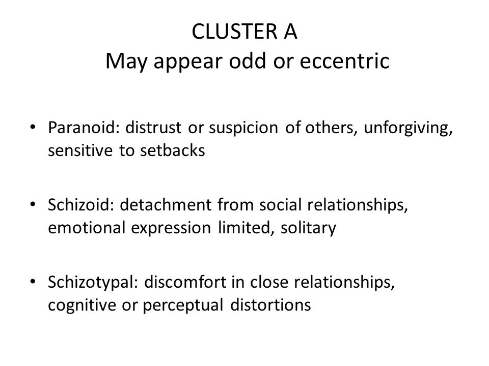 CLUSTER A May appear odd or eccentric