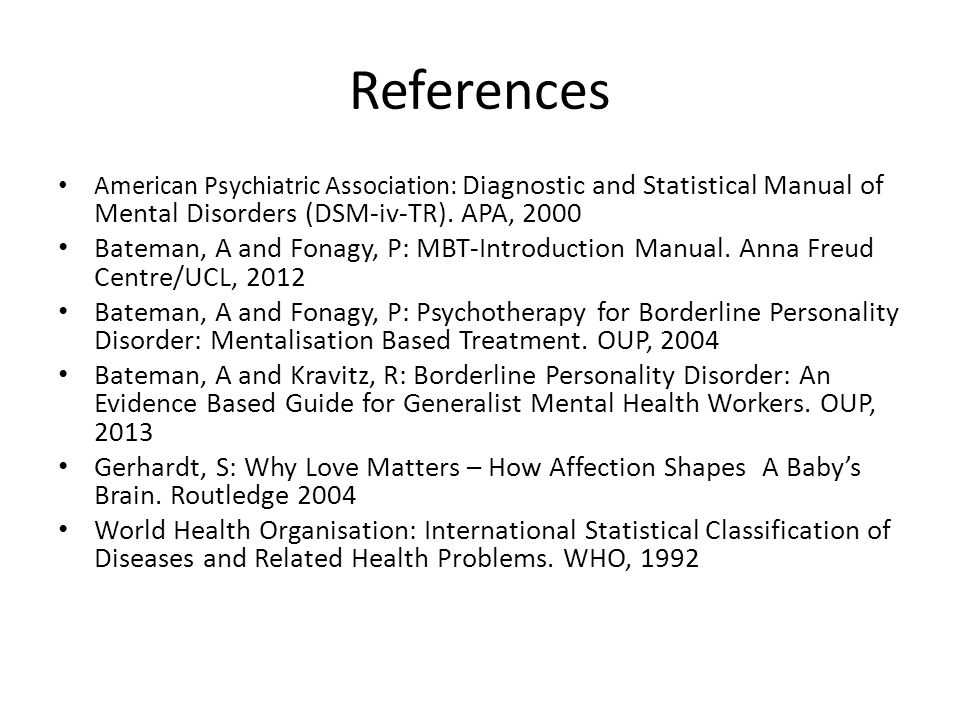 References American Psychiatric Association: Diagnostic and Statistical Manual of Mental Disorders (DSM-iv-TR). APA, 2000.