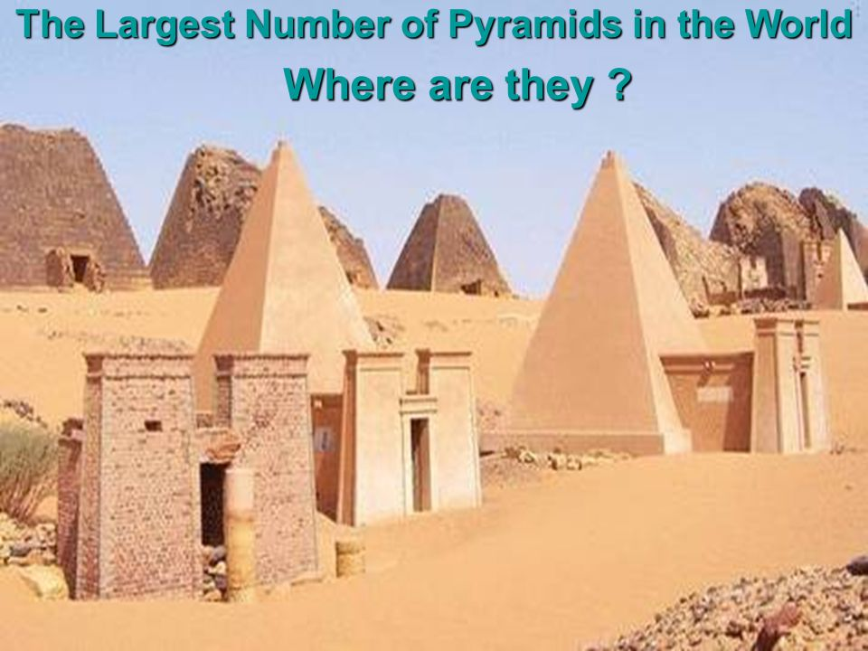 The Largest Number of Pyramids in the World