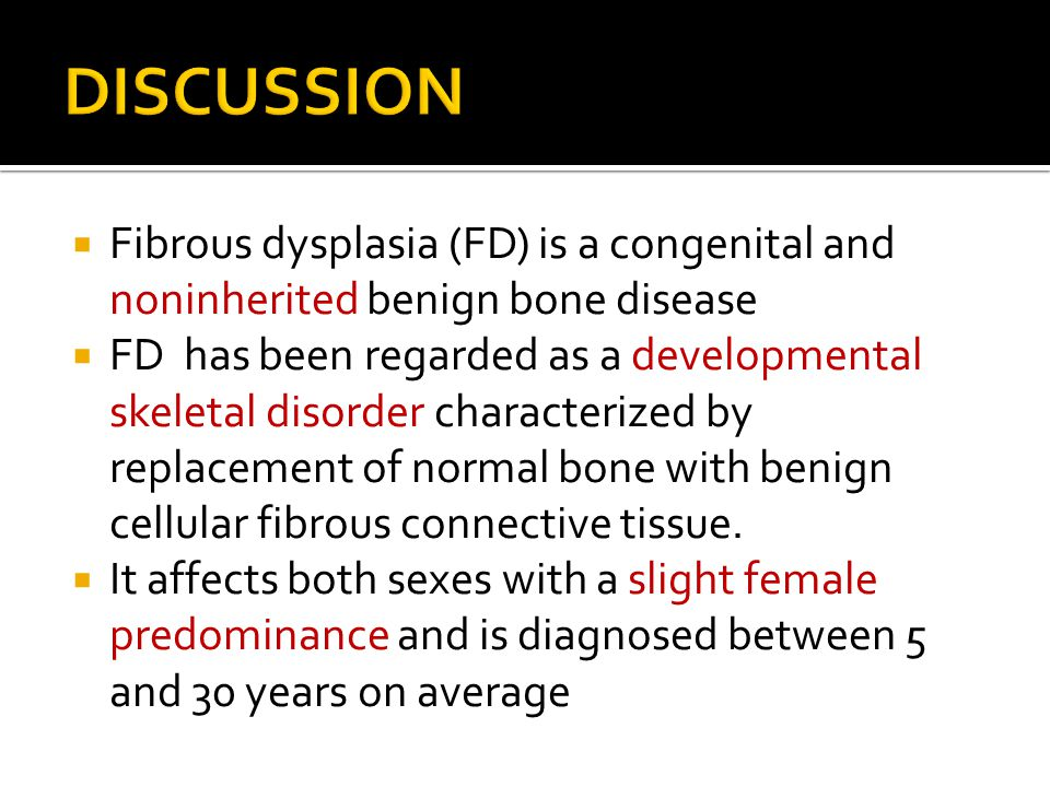DISCUSSION Fibrous dysplasia (FD) is a congenital and noninherited benign bone disease.