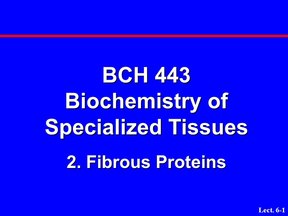 BCH 443 Biochemistry of Specialized Tissues